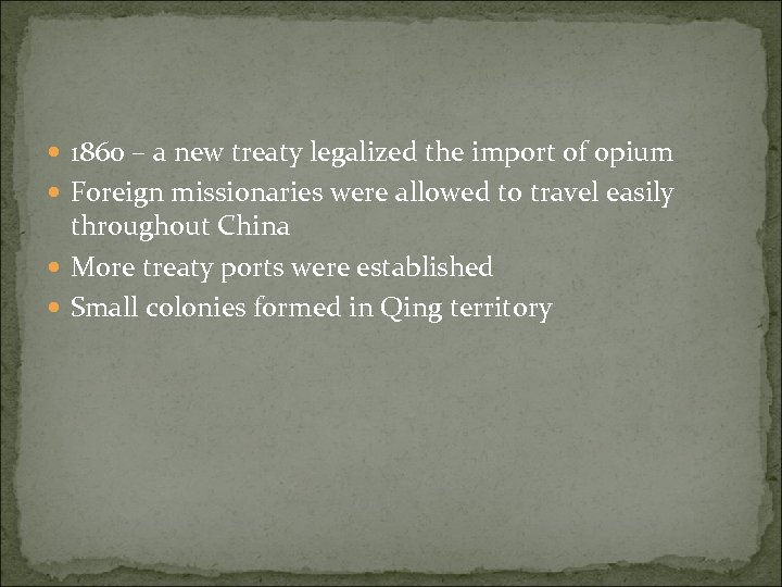 1860 – a new treaty legalized the import of opium Foreign missionaries were