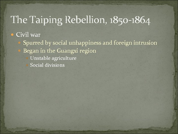 The Taiping Rebellion, 1850 -1864 Civil war Spurred by social unhappiness and foreign intrusion