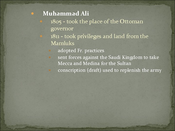 Muhammad Ali 1805 - took the place of the Ottoman governor 1811 - took