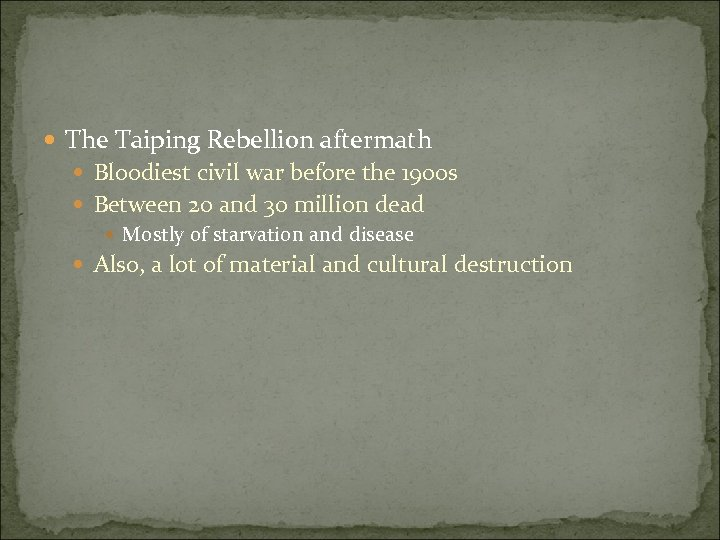 The Taiping Rebellion aftermath Bloodiest civil war before the 1900 s Between 20