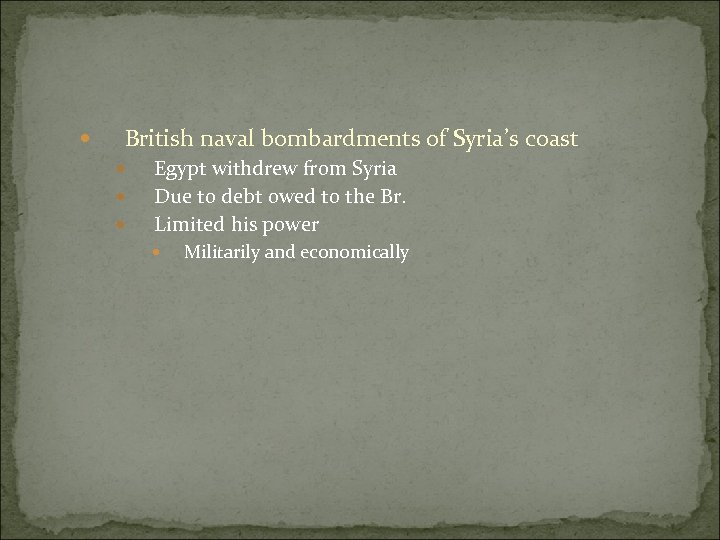 British naval bombardments of Syria's coast Egypt withdrew from Syria Due to debt