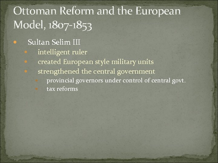 Ottoman Reform and the European Model, 1807 -1853 Sultan Selim III intelligent ruler created