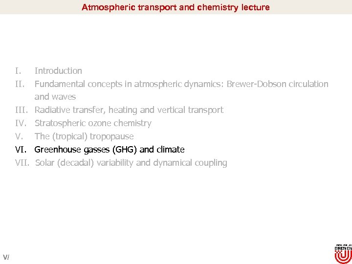 Atmospheric transport and chemistry lecture I. III. IV. V. VII. V/ Introduction Fundamental concepts