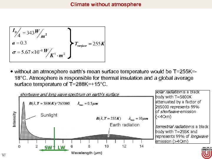 Climate without atmosphere without an atmosphere earth's mean surface temperature would be T=255 K=18°C.