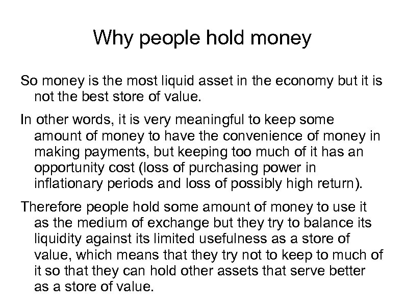 Why people hold money So money is the most liquid asset in the economy