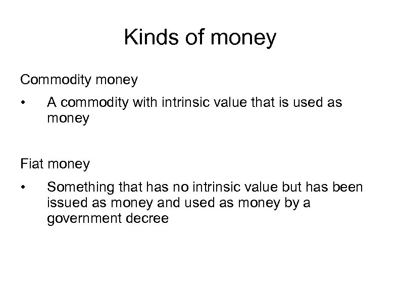 Kinds of money Commodity money • A commodity with intrinsic value that is used