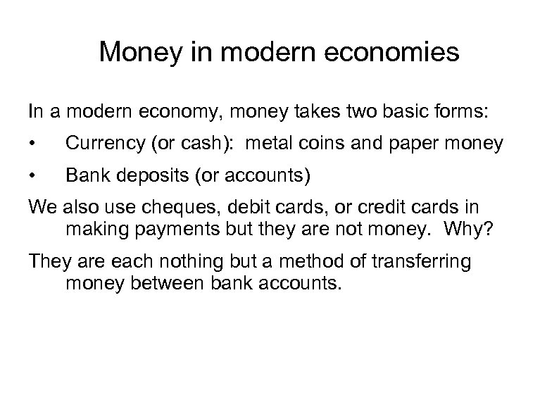 Money in modern economies In a modern economy, money takes two basic forms: •