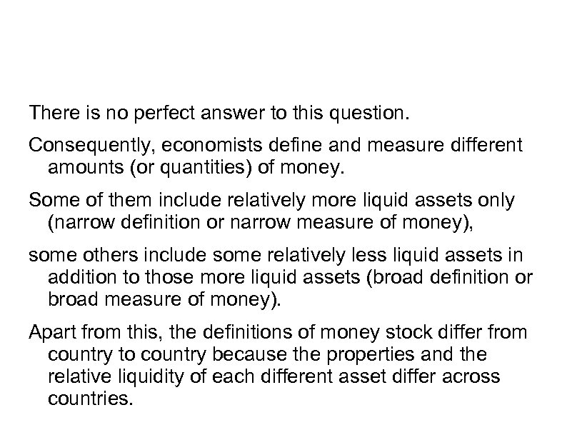 There is no perfect answer to this question. Consequently, economists define and measure different