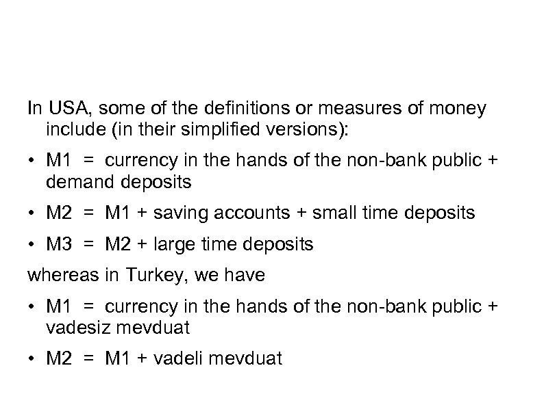In USA, some of the definitions or measures of money include (in their simplified