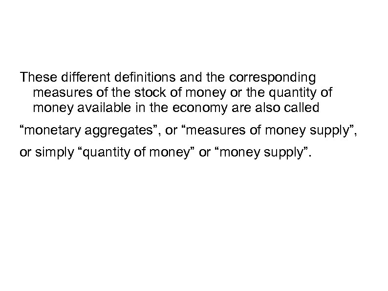 These different definitions and the corresponding measures of the stock of money or the