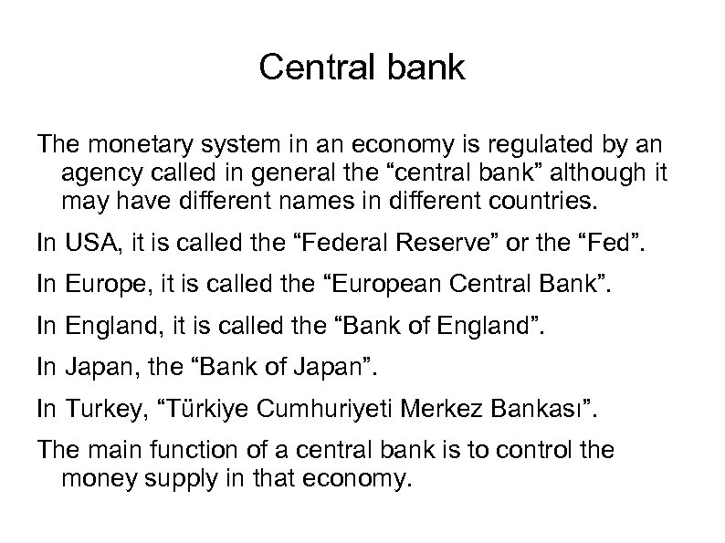Central bank The monetary system in an economy is regulated by an agency called