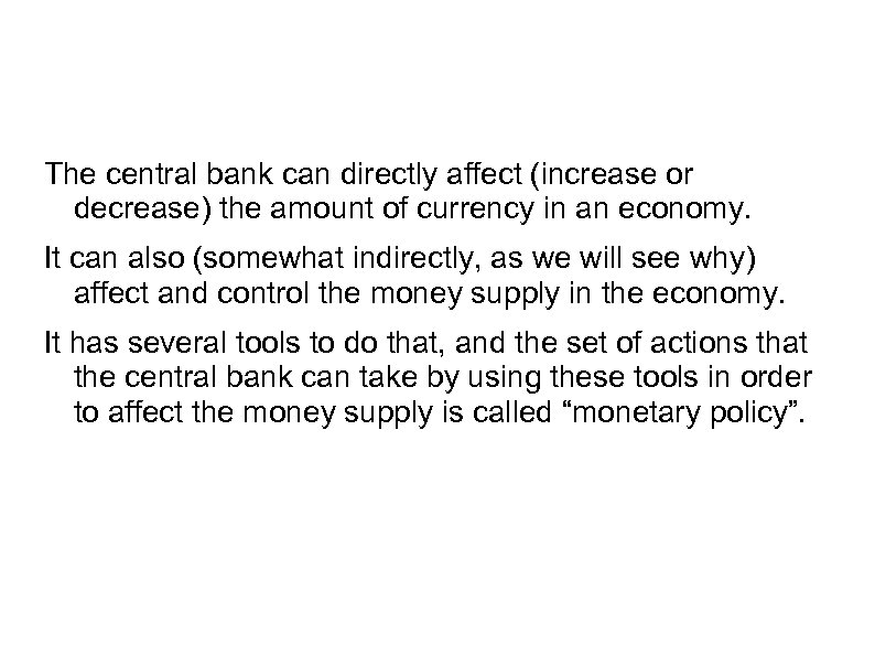 The central bank can directly affect (increase or decrease) the amount of currency in