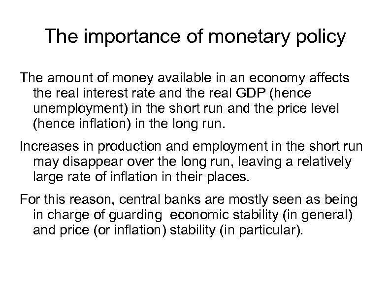 The importance of monetary policy The amount of money available in an economy affects