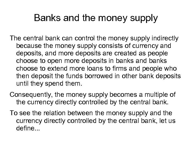 Banks and the money supply The central bank can control the money supply indirectly