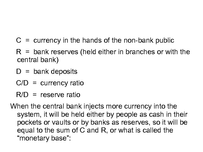 C = currency in the hands of the non-bank public R = bank reserves