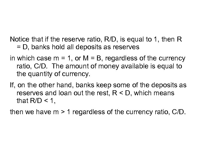 Notice that if the reserve ratio, R/D, is equal to 1, then R =