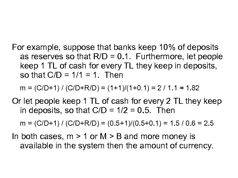 For example, suppose that banks keep 10% of deposits as reserves so that R/D