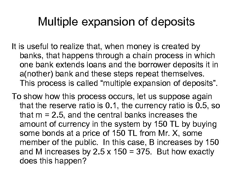 Multiple expansion of deposits It is useful to realize that, when money is created