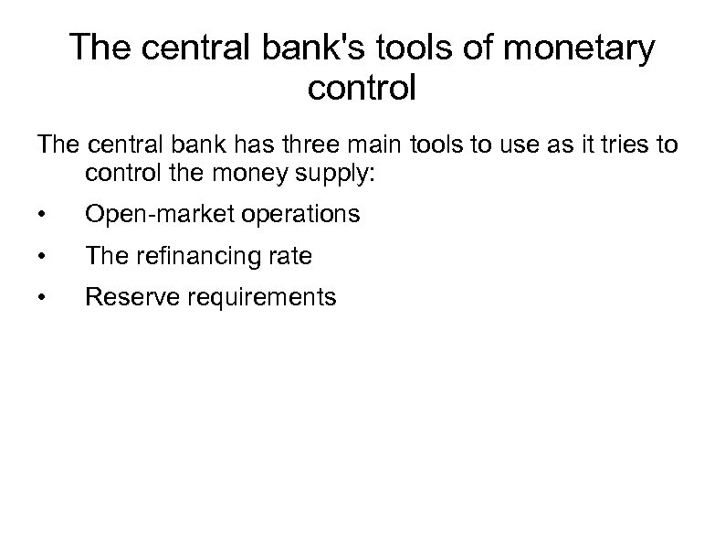 The central bank's tools of monetary control The central bank has three main tools