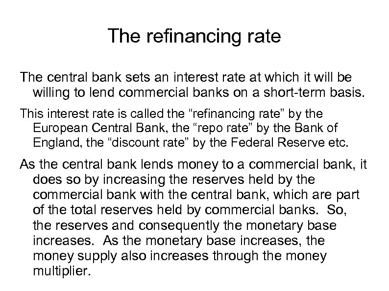 The refinancing rate The central bank sets an interest rate at which it will