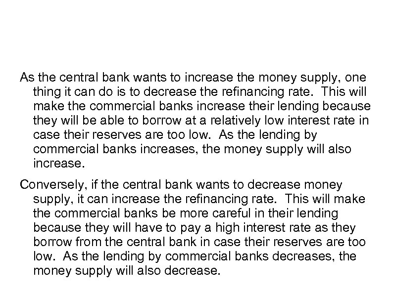 As the central bank wants to increase the money supply, one thing it can