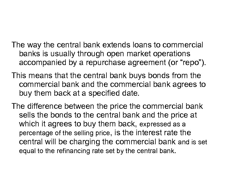 The way the central bank extends loans to commercial banks is usually through open