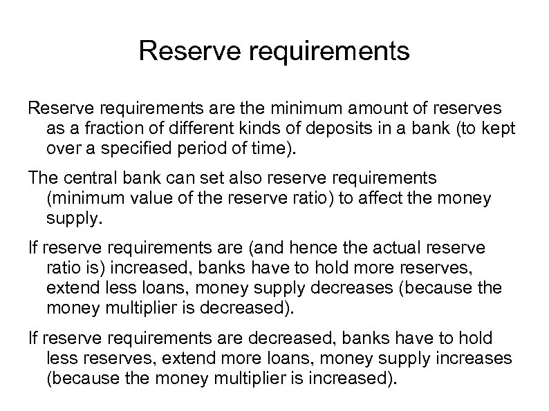 Reserve requirements are the minimum amount of reserves as a fraction of different kinds