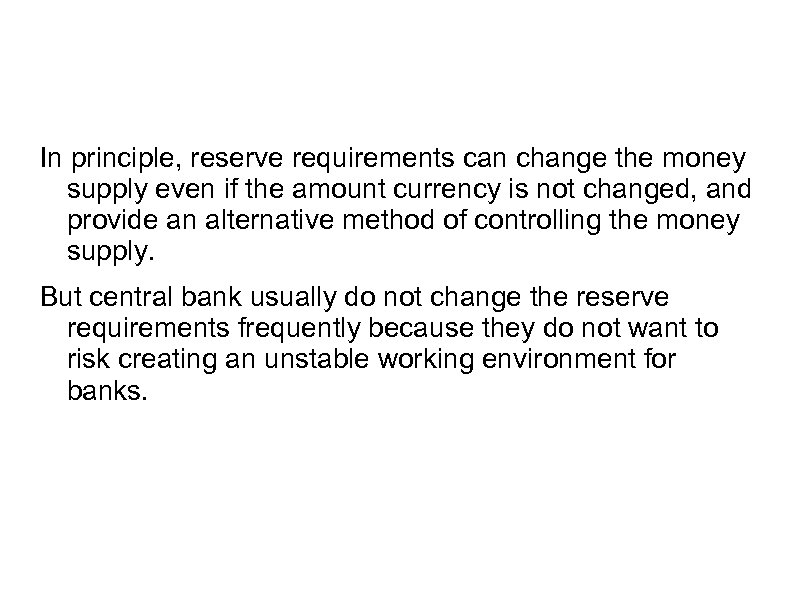 In principle, reserve requirements can change the money supply even if the amount currency