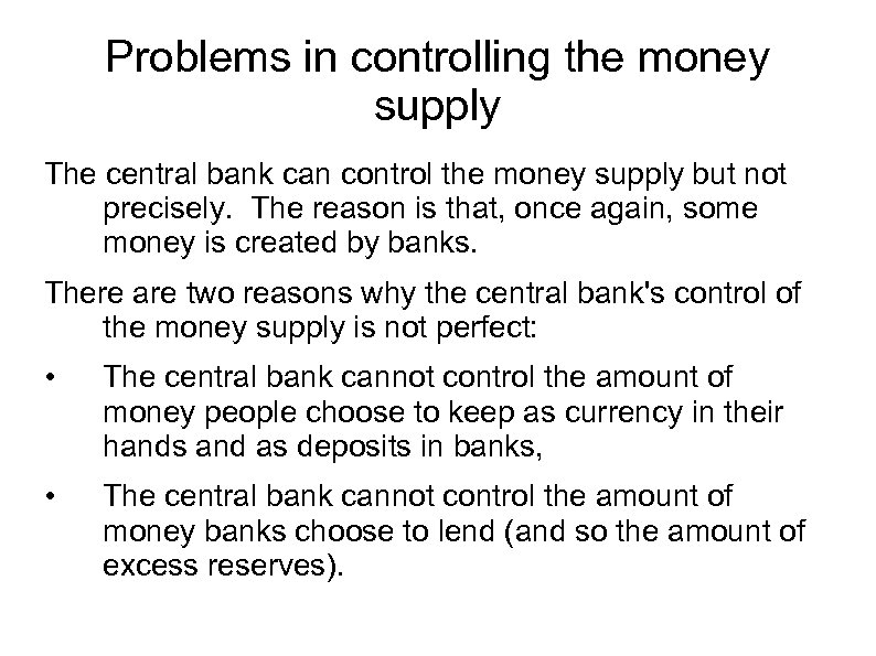 Problems in controlling the money supply The central bank can control the money supply