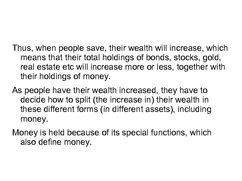 Thus, when people save, their wealth will increase, which means that their total holdings