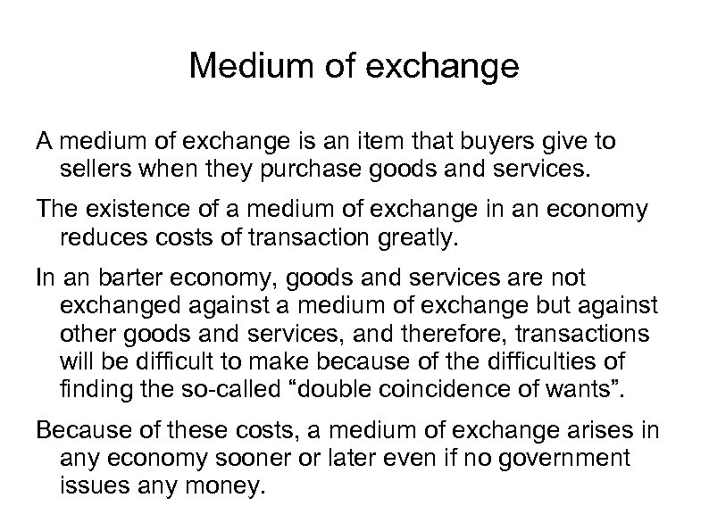 Medium of exchange A medium of exchange is an item that buyers give to