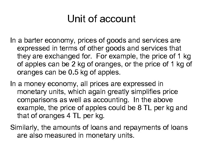 Unit of account In a barter economy, prices of goods and services are expressed