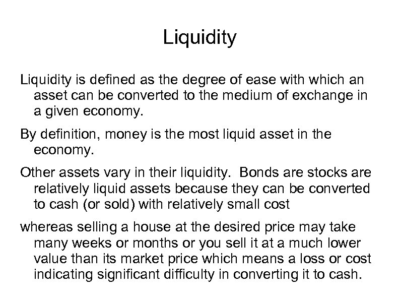 Liquidity is defined as the degree of ease with which an asset can be