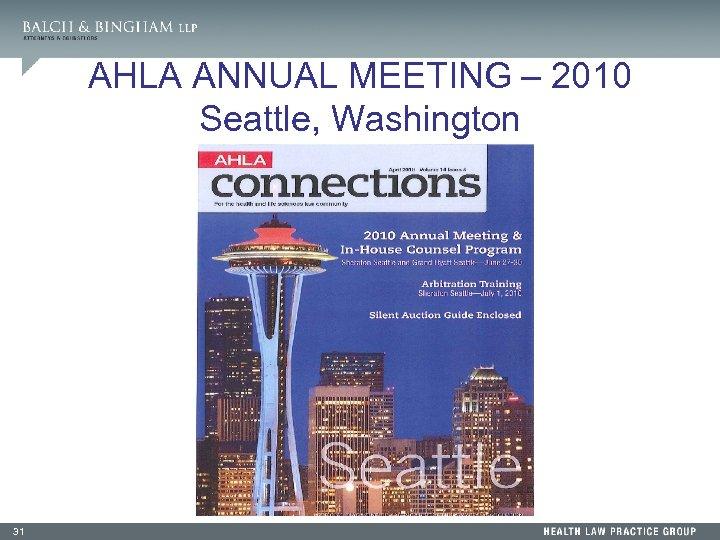 AHLA ANNUAL MEETING – 2010 Seattle, Washington 31
