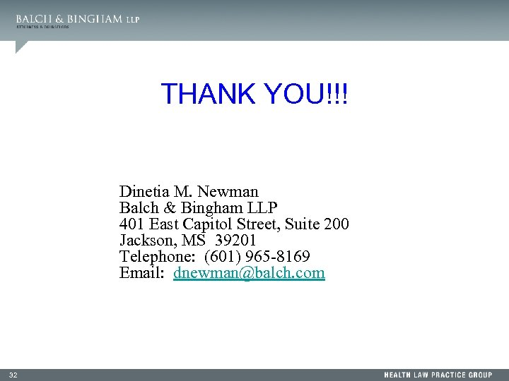 THANK YOU!!! Dinetia M. Newman Balch & Bingham LLP 401 East Capitol Street, Suite