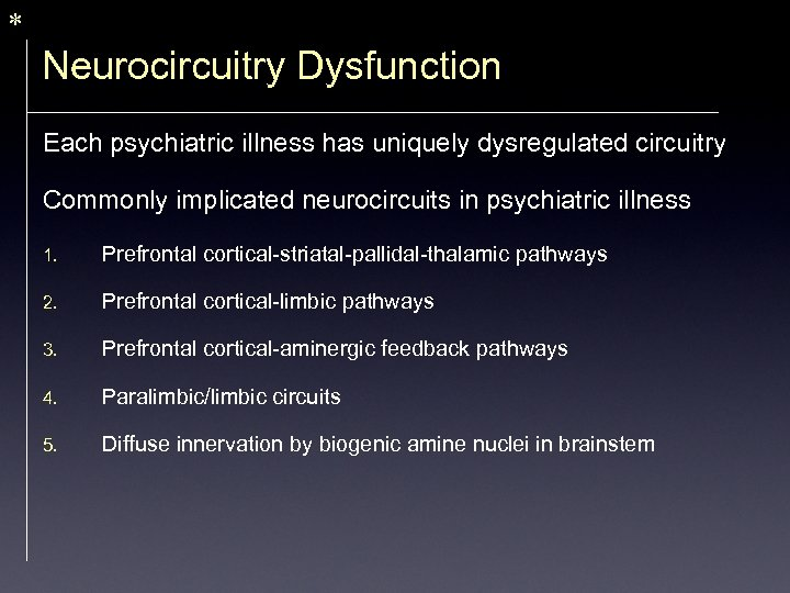 * Neurocircuitry Dysfunction Each psychiatric illness has uniquely dysregulated circuitry Commonly implicated neurocircuits in