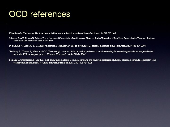 OCD references Kringelback M. The human orbitofrontal cortex: linking reward to hedonic experience. Nature