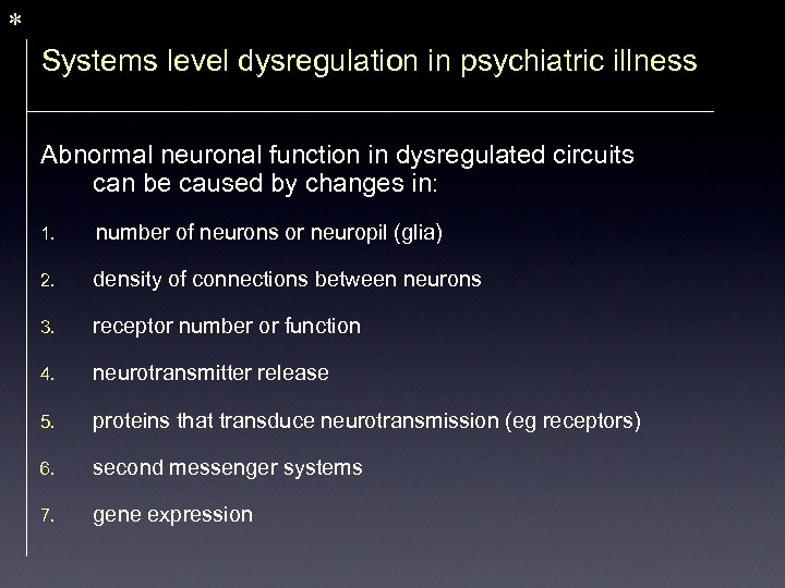 * Systems level dysregulation in psychiatric illness Abnormal neuronal function in dysregulated circuits can