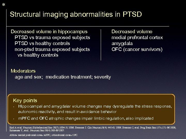 * Structural imaging abnormalities in PTSD Decreased volume in hippocampus PTSD vs trauma exposed