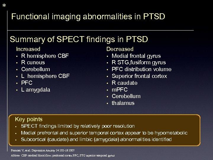 * Functional imaging abnormalities in PTSD Summary of SPECT findings in PTSD Increased •