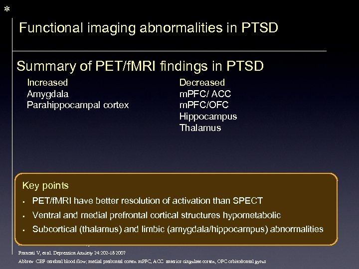 * Functional imaging abnormalities in PTSD Summary of PET/f. MRI findings in PTSD Increased