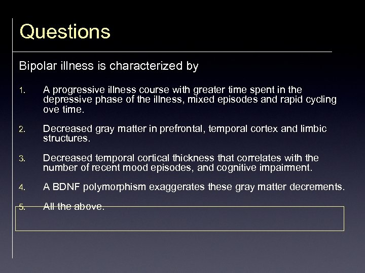Questions Bipolar illness is characterized by 1. A progressive illness course with greater time