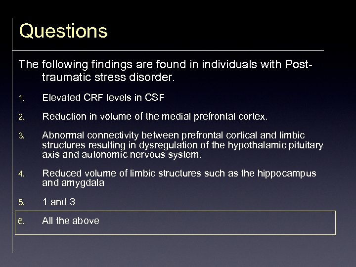 Questions The following findings are found in individuals with Posttraumatic stress disorder. 1. Elevated