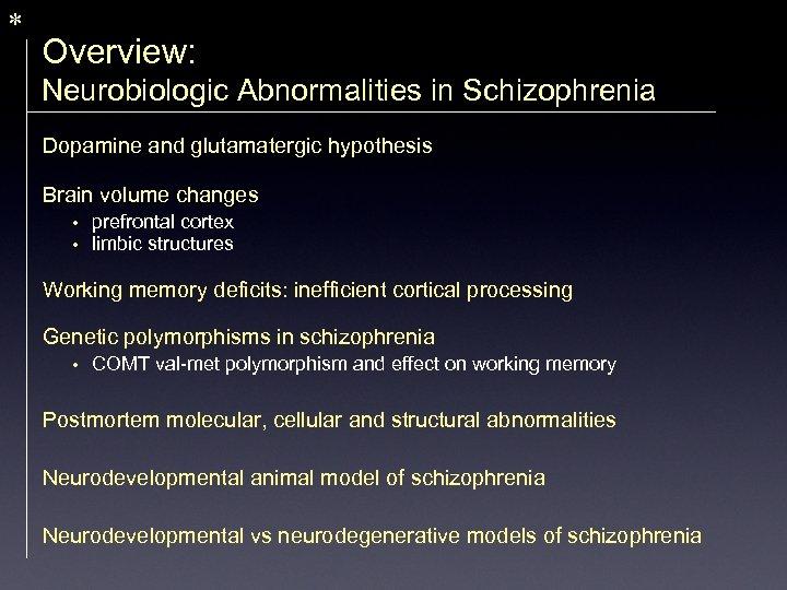 * Overview: Neurobiologic Abnormalities in Schizophrenia Dopamine and glutamatergic hypothesis Brain volume changes •