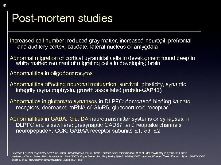 * Post-mortem studies Increased cell number, reduced gray matter, increased neuropil: prefrontal and auditory
