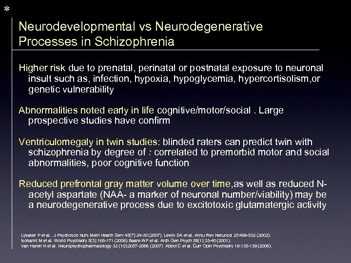 * Neurodevelopmental vs Neurodegenerative Processes in Schizophrenia Higher risk due to prenatal, perinatal or