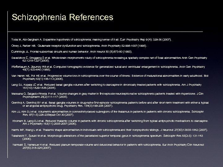 Schizophrenia References Toda M, Abi-Dargham A. Dopamine hypothesis of schizophrenia: making sense of it