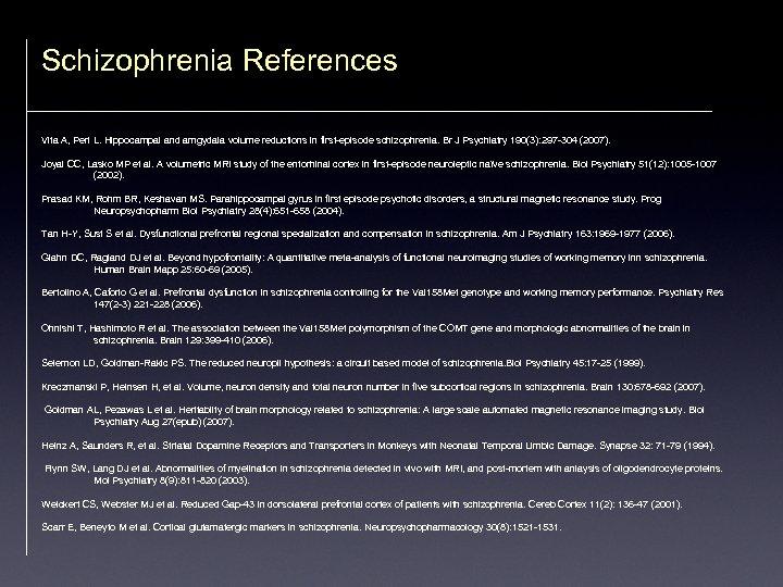Schizophrenia References Vita A, Peri L. Hippocampal and amgydala volume reductions in first-episode schizophrenia.