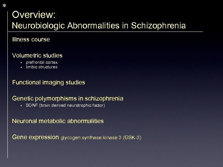 * Overview: Neurobiologic Abnormalities in Schizophrenia Illness course Volumetric studies • • prefrontal cortex
