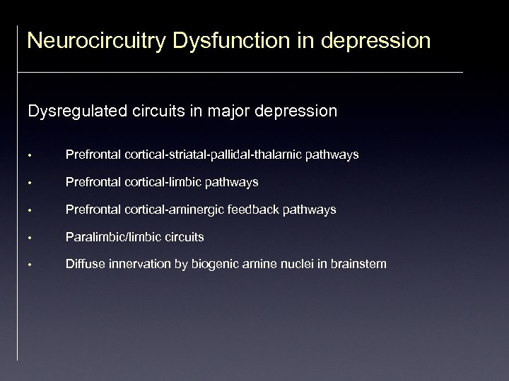 Neurocircuitry Dysfunction in depression Dysregulated circuits in major depression • Prefrontal cortical-striatal-pallidal-thalamic pathways •